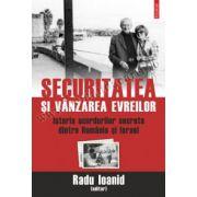Securitatea si vinzarea evreilor. Istoria acordurilor secrete dintre Romania si Israel