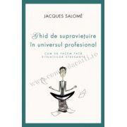 Ghid de supraviețuire în universul profesional • Cum să facem față situațiilor stresante