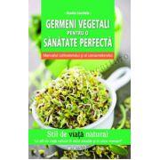 Germeni vegetali pentru o sanatate perfecta • Manualul cultivatorului si al consumatorului