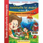 Aventurile lui Andrei în clasa a III-a. Caiet pentru vacanțele școlare după noua programă. Toate disciplinele integrate