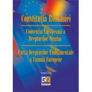 Constituţia României. Convenţia Europeană a Drepturilor Omului. Carta Drepturilor Fundamentale a Uniunii Europene