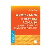 Memorator. Literatura română pentru clasele 5-8 şi Evaluarea Naţională