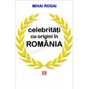 Celebritati cu origini in Romania
