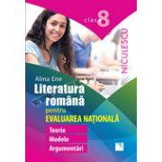 Literatura română pentru Evaluarea Naţională. Clasa a VIII-a. Teorie, modele, argumentări