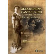Alexandrina Cantacuzino și mișcarea feministă din anii interbelici, vol. I