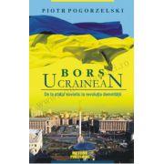 Bors ucrainean. De la statul sovietic la revolutia demnitatii