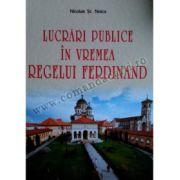 Lucrări publice în vremea regelui Ferdinand