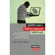 Depistarea impostorilor virtuali. Cum să-i dezarmezi pe mincinoşii, infractorii şi agresorii care pândesc pe internet
