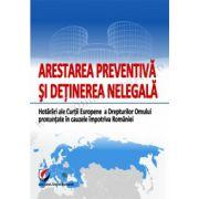 ARESTAREA PREVENTIVA SI DETINEREA NELEGALA. Hotarari ale Curtii Europene a Drepturilor Omului pronuntate in cauzele impotriva Romaniei