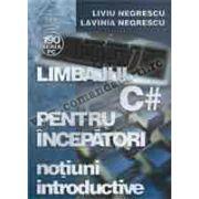 Limbajul C# pentru începãtori Volumul I-notiuni introductive