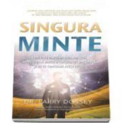 Singura minte - Cum face parte mintea noastra individuala dintr-o constiinta mai ampla si de ce conteaza acest lucru