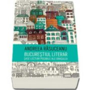 Bucurestiul literar - Sase lecturi posibile ale orasului