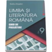 Limba si literatura romana. Ghid de pregatire, pentru clasa a IX-a - Rodica Bogdan