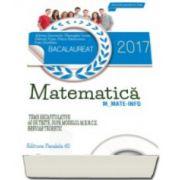 Bacalaureat 2017 MATEMATICA - profil M_MATE-INFO - 60 de teste rezolvate dupa modelul M. E. N. C. S.(Bac2017)