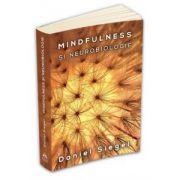 Mindfulness si neurobiologie. Calea catre cultivarea starii de bine