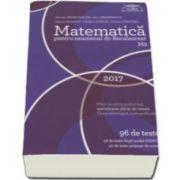 Matematica M2 pentru examenul de Bacalaureat 2017 - 96 de teste, 56 de teste dupa model MECS si 40 de teste propuse de autori