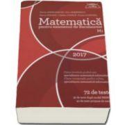 Matematica M1 pentru examenul de Bacalaureat 2017- 72 de teste (32 de teste dupa model MECS si 40 de teste propuse de autori)