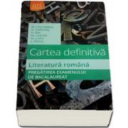 Cartea definitiva. Pregatirea examenului de bacalaureat la literatura romana
