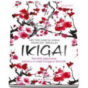 Ikigai - Secrete japoneze pentru o viata lunga si fericita