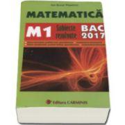 Bac 2017. Matematica (M1) bacalaureat 2017. Subiecte rezolvate(Bac2017)