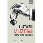 La Centenar. Recitind secolul României Mari-Ioan Stanomir