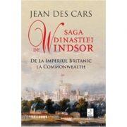 Saga dinastiei de Windsor. De la Imperiul Britanic la Commonwealth-Jean Des Cars