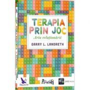 Terapia prin joc(contine DVD)-Garry L. Landreth