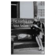 De vorba cu Ana Aslan-Valentin Lipatti