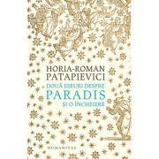 Doua eseuri despre paradis si o incheiere-Horia Roman Patapievici