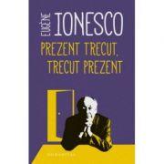 Prezent trecut, trecut prezent-Eugene Ionesco
