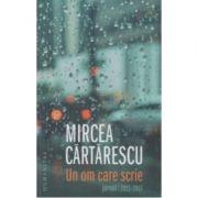 Un om care scrie. Jurnal 2011-2017-Mircea Cartarescu