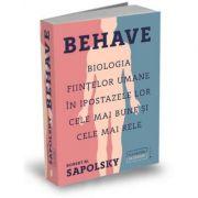 Behave|Biologia fiintelor umane in ipostazele lor cele mai bune si cele mai rele-Robert M. Sapolsky