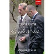 Conversatii cu Regele Mihai-Stelian Tanase