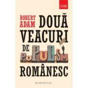 Doua veacuri de populism romanesc-Robert Adam