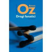 Dragi fanatici. Trei eseuri-Amos Oz