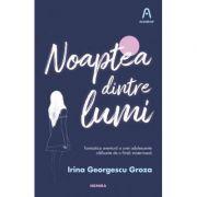 Noaptea dintre lumi-Irina G. Groza
