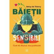 Baietii sensibili: Cum sa devina mai puternici-Betsy de Thierry