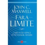 Fara limite|Cum sa iti atingi potentialul maxim-John C. Maxwell