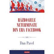 Razboaiele neterminate din era Facebook-Dan Pavel