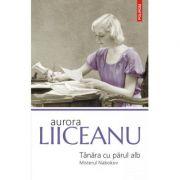 Tanara cu parul alb. Misterul Nabokov-Aurora Liiceanu