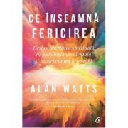Ce inseamna fericirea-Alan Watts