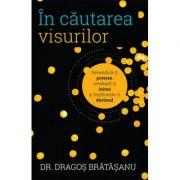 In cautarea visurilor-Dragos Bratasanu