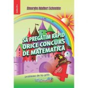 Sa pregatim rapid orice concurs de matematica (clasa IV)