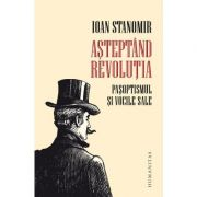 Asteptand revolutia - Ioan Statomir