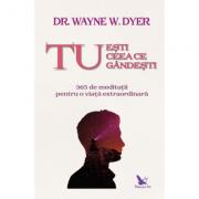 Tu esti ceea ce gandest - dr. Wayne Dyer