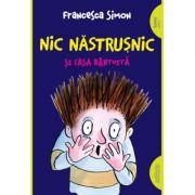 Nic Nastrusnic si casa bantuita - Francesca Simon