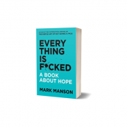 Everything Is F*cked | A book about hope