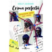 Crima perfecta | Instructiuni pentru fete cuminti (vol. 1) - Holly Jackson