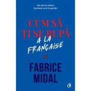Cum sa ti se rupa a la francaise - Fabrice Midal