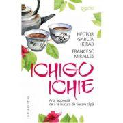 Ichigo-Ichie | Arta japoneza de a te bucura de fiecare clipa